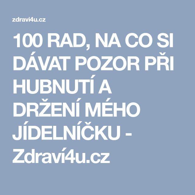 100 RAD, NA CO SI DÁVAT POZOR PŘI HUBNUTÍ A DRŽENÍ MÉHO JÍDELNÍČKU - Zdraví4u.cz