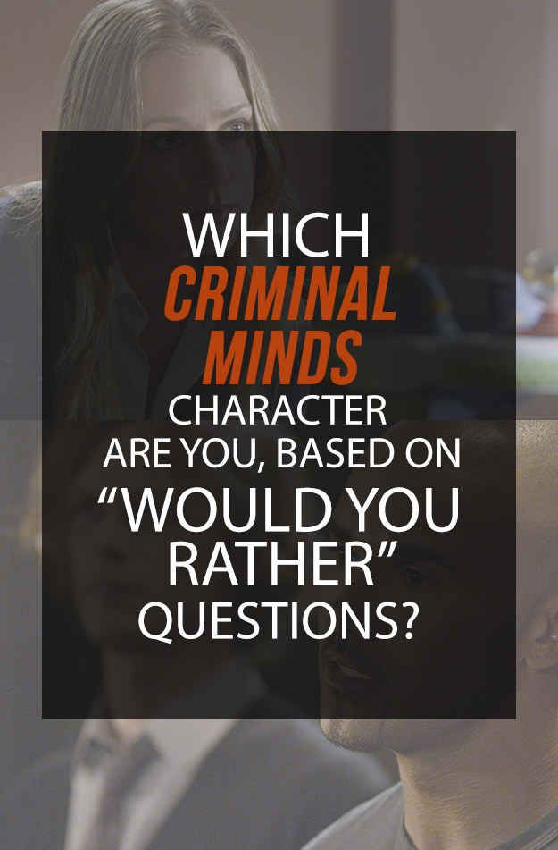 "These ""Would You Rather"" Questions Will Tell You Which ""Criminal Minds"" Character You Are - BuzzFeed News"
