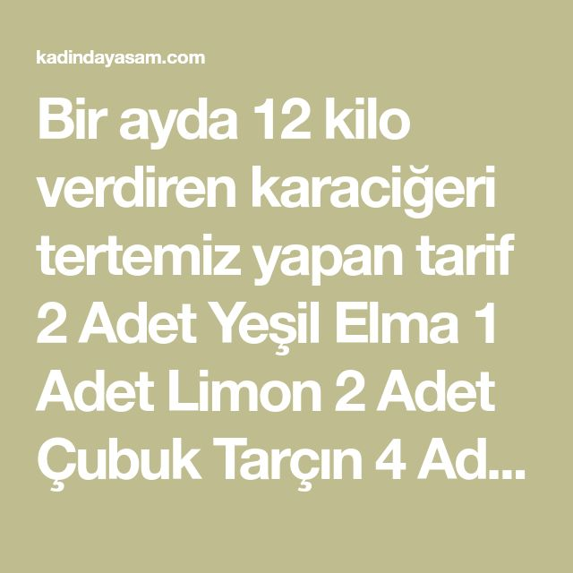 Bir ayda 12 kilo verdiren karaciğeri tertemiz yapan tarif 2 Adet Yeşil Elma 1 Adet Limon 2 Adet Çubuk Tarçın 4 Adet Tane Karanfil 1 Çay Kaşığı Karabiber 3 Litre Su Bir ayda 12 kilo verdiren karaciğeri tertemiz yapan tarif Yeşil elmayı ve limonu soymadan 5, 6'şar parça olacak şekilde doğruyoruz ve diğer tüm malzemelerimizle …