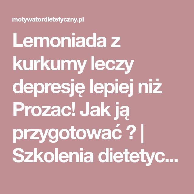 Lemoniada z kurkumy leczy depresję lepiej niż Prozac! Jak ją przygotować ? | Szkolenia dietetyczne