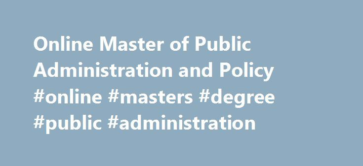 Online Master of Public Administration and Policy #online #masters #degree #public #administration http://vermont.remmont.com/online-master-of-public-administration-and-policy-online-masters-degree-public-administration/  # Department of Public Administration and Policy Questions? MPAP in Public Administration and Policy (Online) Offered by the Department of Public Administration and Policy. School of Public Affairs. the online Master of Public Administration and Policy (MPAP) provides…