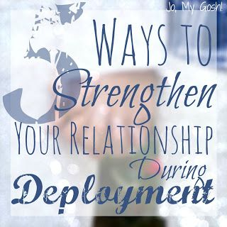 5 Ways to Strengthen Your Relationship During Deployment | @J O | Jo, My Gosh!