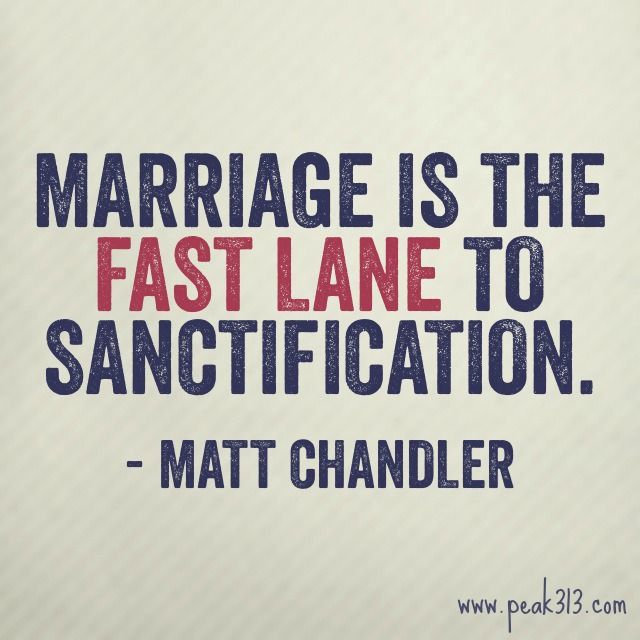 Marriage is the Fast Lane to Sanctification - Matt Chandler : peak313.com | Time-Warp Wife: