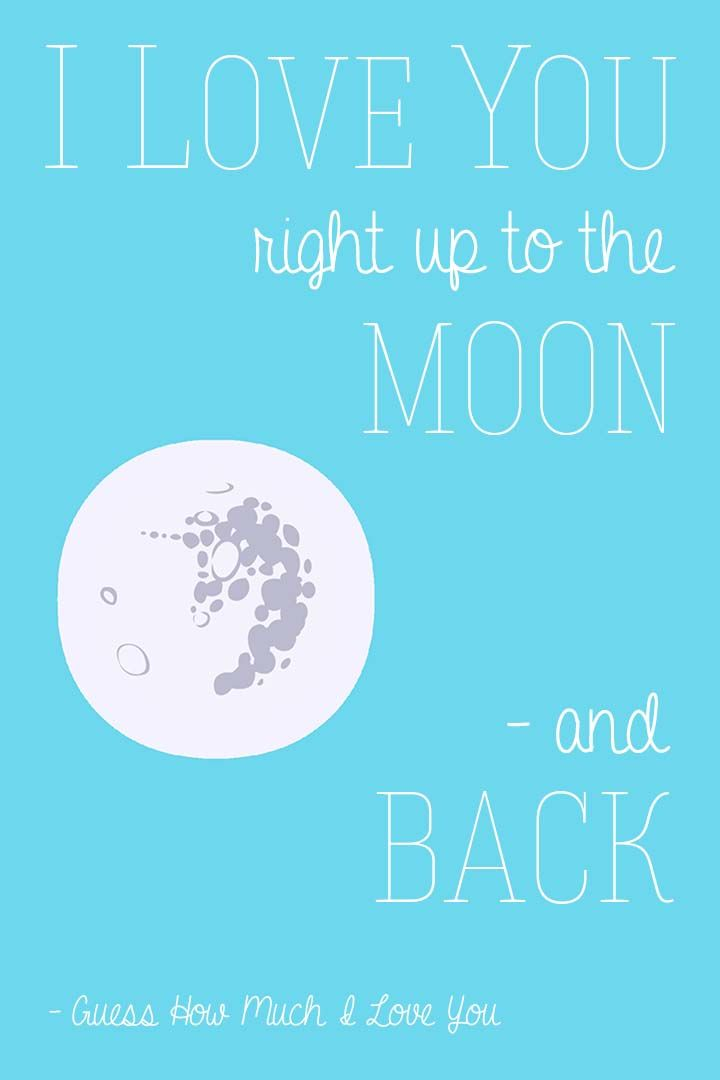 """I love you right up to the moon and back""  ---  free printable children's book quotes from unOriginalMom.com"