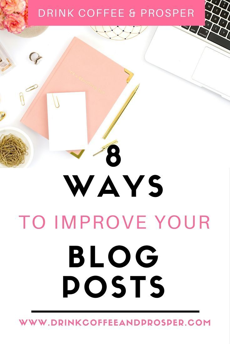 8 Ways to Improve Your Posts and make them traffic-generating, content-rich gems!  Actionable tips here that are easy to implement | drinkcoffeeandprosper.com