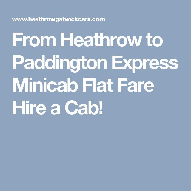 From Heathrow to Paddington Express Minicab Flat Fare Hire a Cab!
