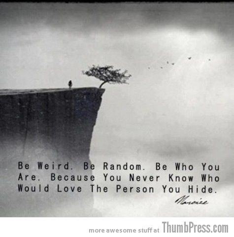 Be weird...
