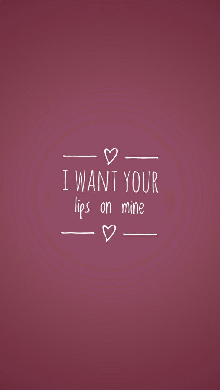 I Want Your Lips On Mine Love Me Quotes Seductive Quotes