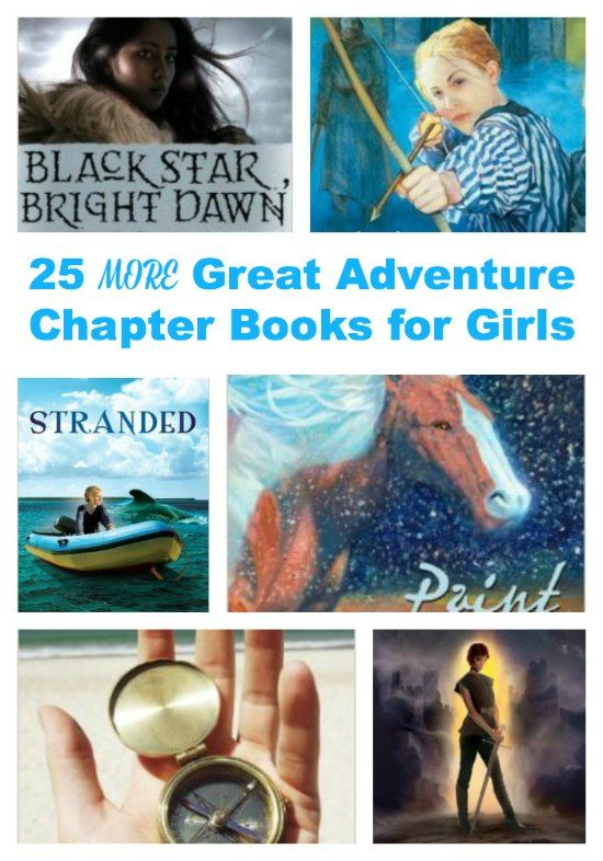 25 More Chapter Books for Girls 25 More Great Adventure Chapter Books for Girls: Because girls need to read more than princess books. Find these books at your local library or purchase through the affiliate links provided for your convenience. All recommendations are mine.