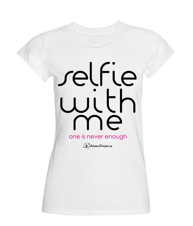 Selfie with me! One is never enough! For all you selfie addicts out there! You know yourself! Grab this T-shirt for yourself today!