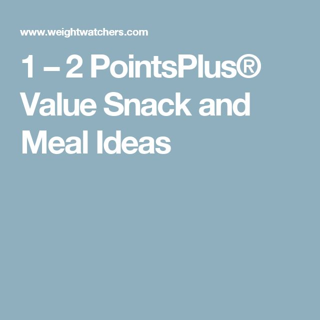 1 – 2 PointsPlus® Value Snack and Meal Ideas
