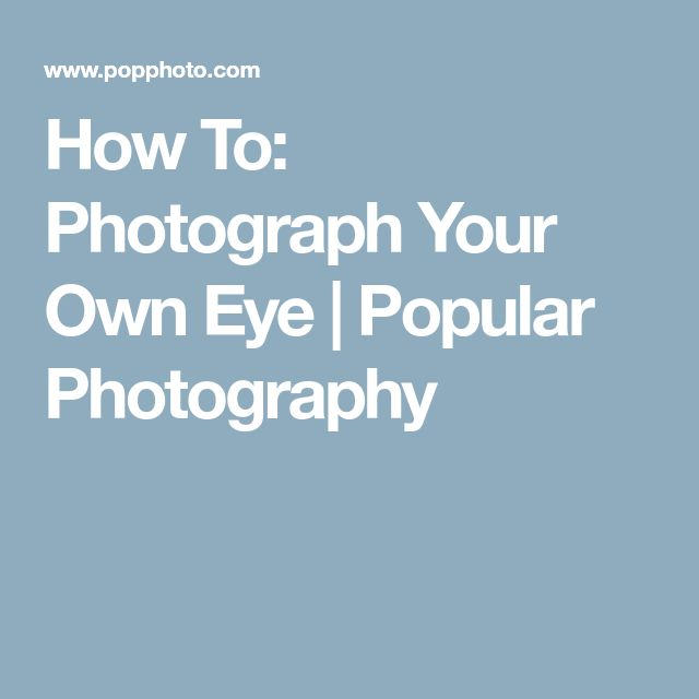 How To: Photograph Your Own Eye | Popular Photography