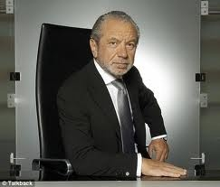 Lord Alan Sugar ... probably one of the few TV programmes worth watching .. he is also extremely REAL on Twitter