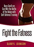 Fight the Fatness: Busy Gen X-ers Can Win the Battle of the Bulge with Self-Defense Training by Darryl Johnson (Author) #Kindle US #NewRelease #Medical #eBook #ad