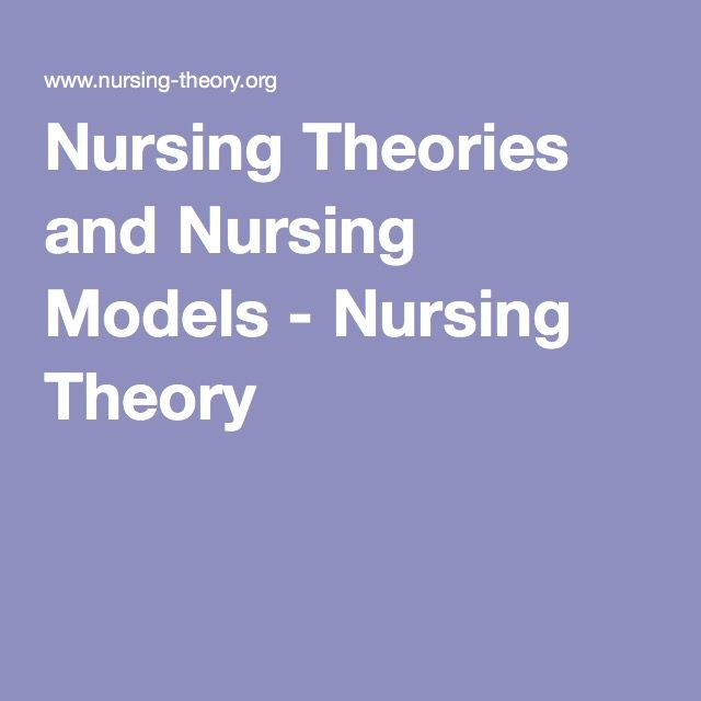 Nursing Theories and Nursing Models - Nursing Theory
