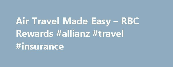 Air Travel Made Easy – RBC Rewards #allianz #travel #insurance http://remmont.com/air-travel-made-easy-rbc-rewards-allianz-travel-insurance/  #air travel booking # Air Travel Redemption Schedule Effective as of May 1, 2009 1 Excluding any applicable taxes, surcharges and fees. The Air Travel Redemption Schedule applies to economy (and select premium economy) class flights only. For guidelines on redeeming for Business Class or First Class flights, please consult our RBC Rewards FAQs section…