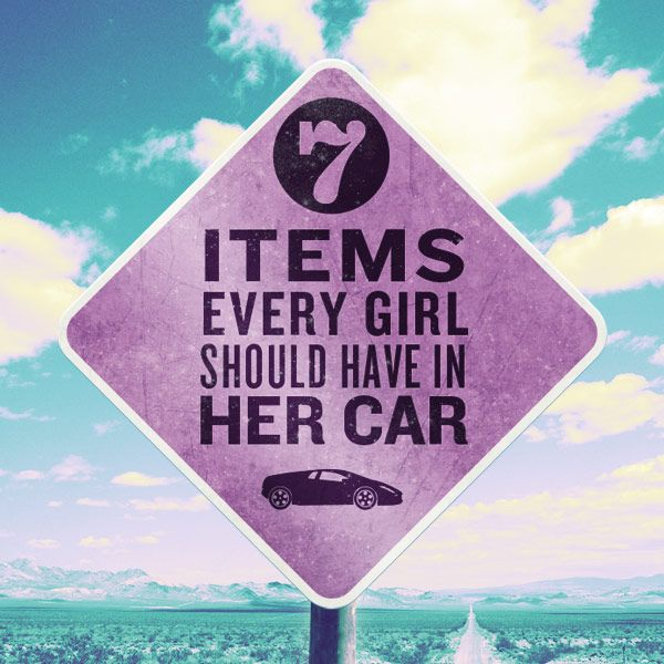 7 ITEMS EVERY GIRL SHOULD HAVE IN HER CAR: 1. Umbrella 2. Pair of black leggings & jacket 3. Emergency kit 4. Bikini 5. Jumper cables 6. AAA card 7. Pair of flats