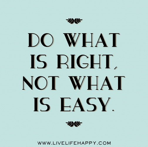 Do what is right, not what is easy. by deeplifequotes, via Flickr. Advice for my son as he enters Middle school.