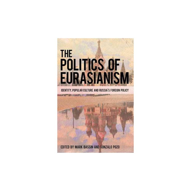 Politics of Eurasianism : Identity, Popular Culture and Russia's Foreign Policy (Hardcover)