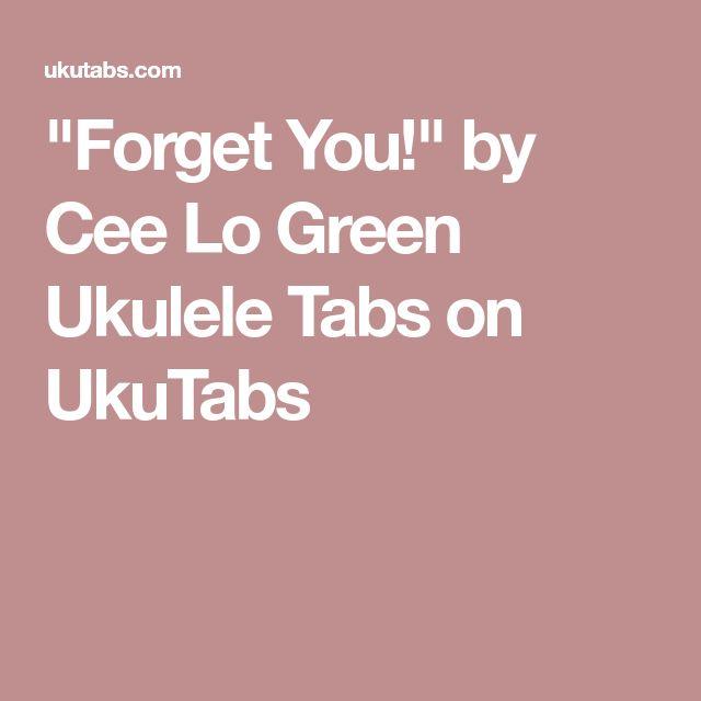 """Forget You!"" by Cee Lo Green Ukulele Tabs on UkuTabs"
