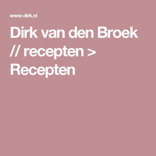 Dirk van den Broek // recepten > Recepten