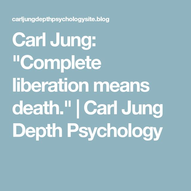 "Carl Jung: ""Complete liberation means death."" 