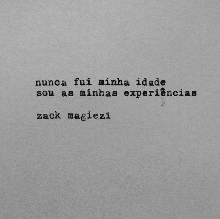 nunca fui minha idade sou as minhas experiencias. - zack magiezi