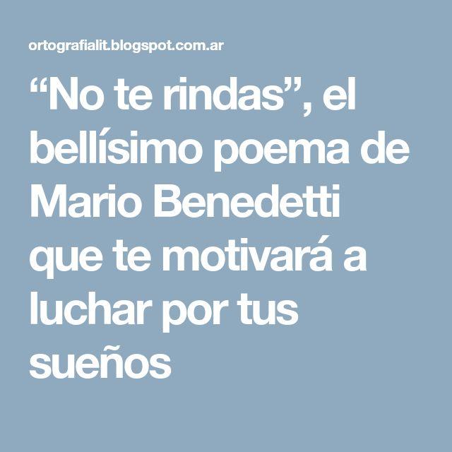 """""""No te rindas"""", el bellísimo poema de Mario Benedetti que te motivará a luchar por tus sueños"""