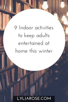 9 Indoor activities to keep adults entertained at home this winter  Winter is nearly upon us and as much as I love the great outdoors, I absolutely cannot stand being cold!  This means it's inevitable for me, and many of us, to start spending a lot more time indoors.  Aside from wrapping up warm to attend a fireworks display, I'd rather be snug at home with the log fire roaring if it's cold and dark outdoors.  It's only a matter of days before the clocks go back and darkness will soon begin…