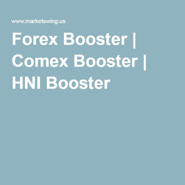 Forex Booster | Comex Booster | HNI Booster