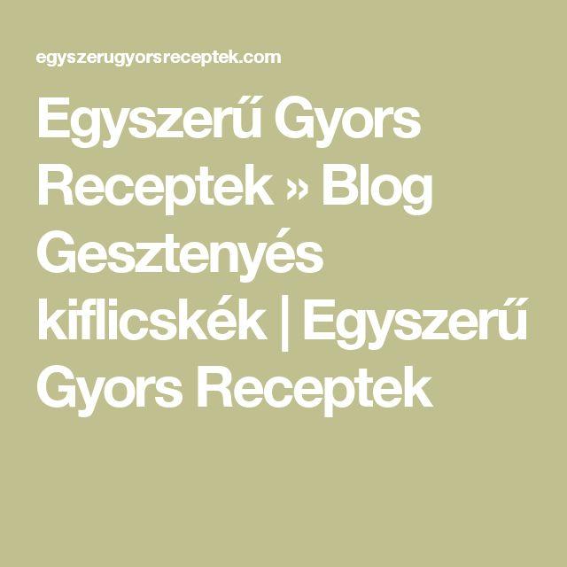 Egyszerű Gyors Receptek  » Blog  Gesztenyés kiflicskék | Egyszerű Gyors Receptek