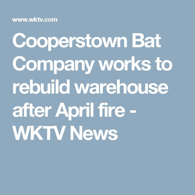 Cooperstown Bat Company works to rebuild warehouse after April fire - WKTV News