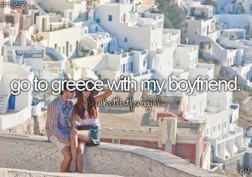 go to greece with my boyfriend #bucketlist