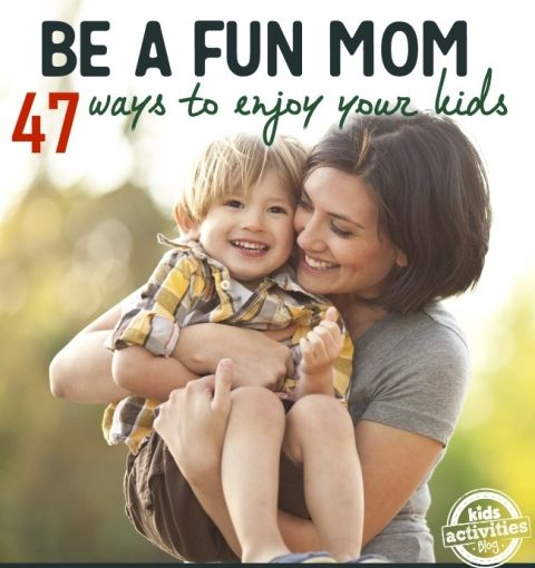 47 Ways YOU Can Be A Fun Mom! | Kids Activities Blog! I love being a parent to 2 amazing boys. We have lots of fun and now I have more ideas....
