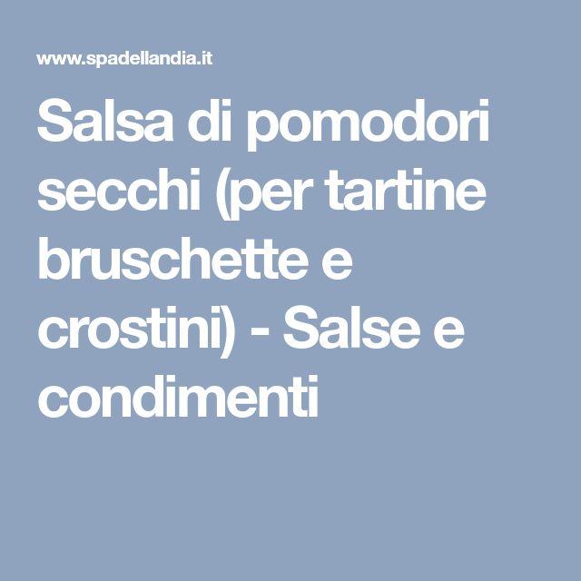 Salsa di pomodori secchi (per tartine bruschette e crostini) - Salse e condimenti