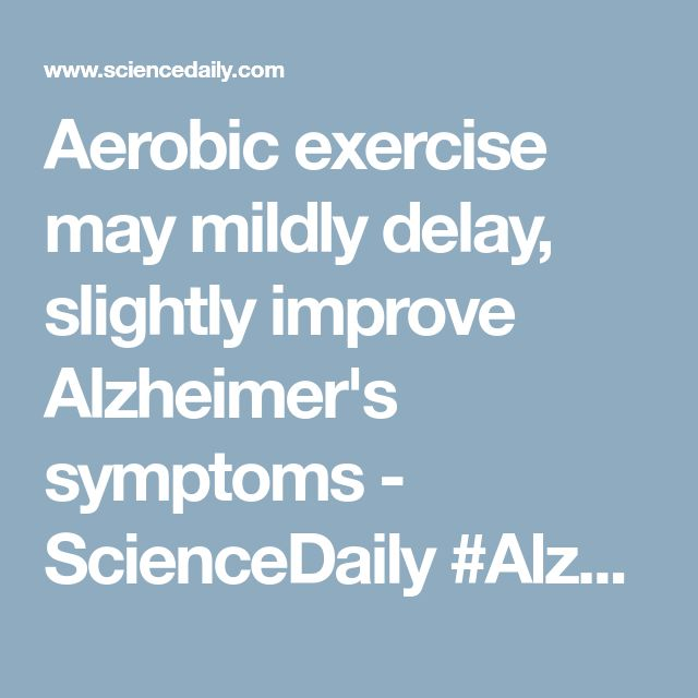 Aerobic exercise may mildly delay, slightly improve Alzheimer's symptoms - ScienceDaily #Alzheimers