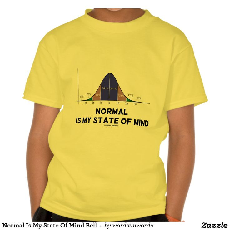 "Normal Is My State Of Mind Bell Curve Geek Humor T Shirt #normal #stateofmind #bellcurve #statistics #stats #geek #humor #wordsandunwords Make others do a double-take with this kids tee featuring the bell curve distribution along with the saying ""Normal Is My State Of Mind""."