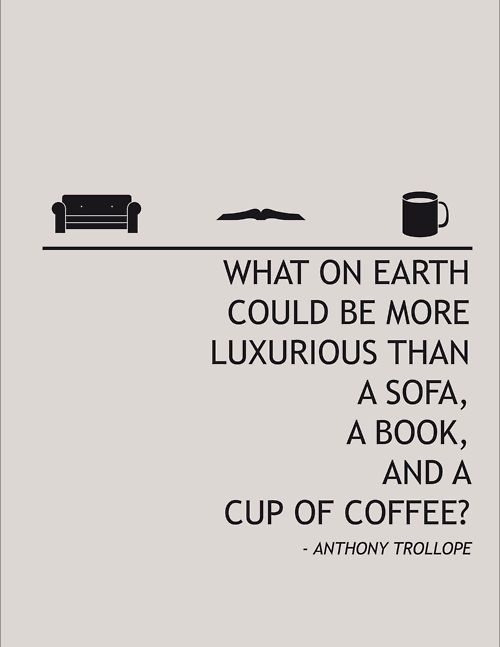 CoffeeLovers - What on earth could be more luxurious than a sofa, a book and a cup of coffee?? #coffee #quotes