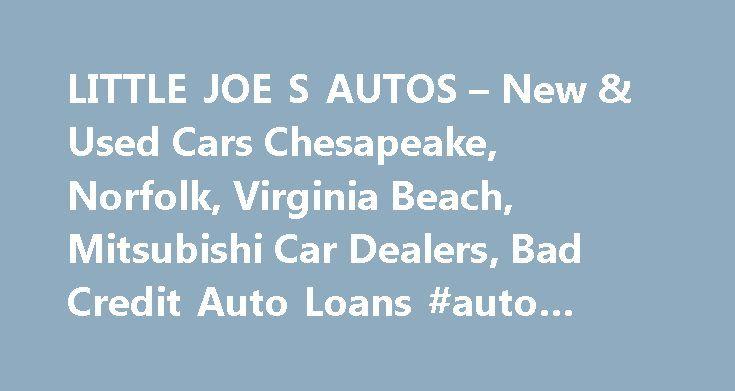 LITTLE JOE S AUTOS – New & Used Cars Chesapeake, Norfolk, Virginia Beach, Mitsubishi Car Dealers, Bad Credit Auto Loans #auto #recalls http://auto-car.remmont.com/little-joe-s-autos-new-used-cars-chesapeake-norfolk-virginia-beach-mitsubishi-car-dealers-bad-credit-auto-loans-auto-recalls/  #auto s # Little Joe's Autos – Cars for Sale Chesapeake, Virginia Welcome […]