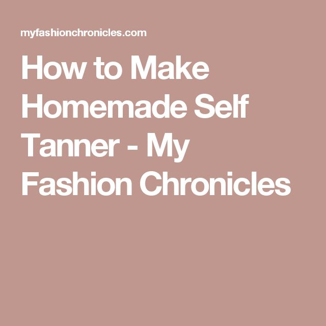 How to Make Homemade Self Tanner - My Fashion Chronicles