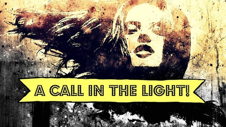A CALL IN THE LIGHT!