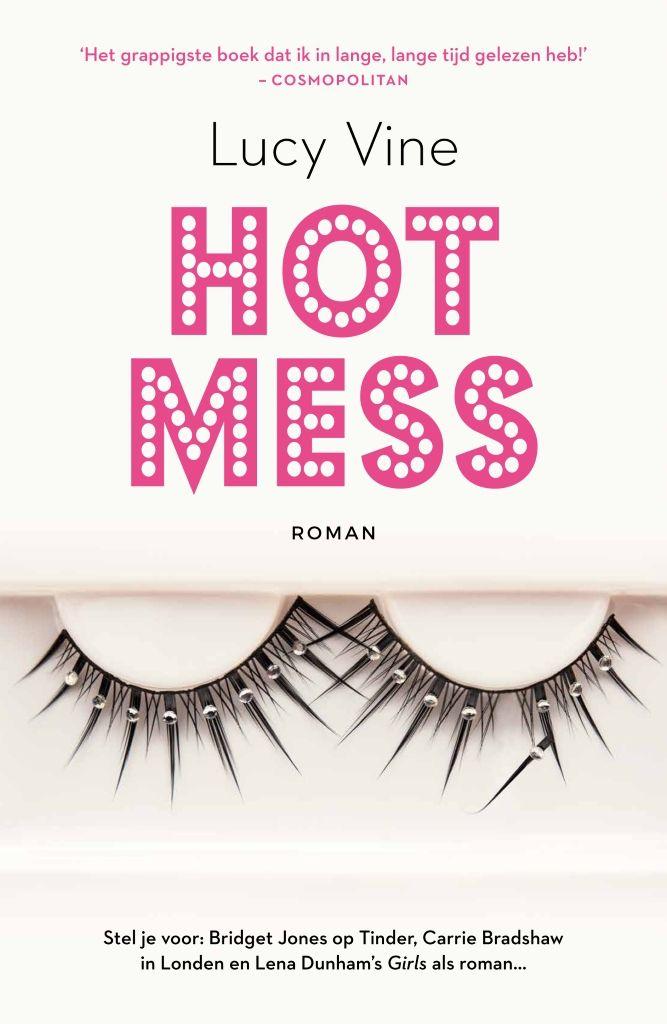 Hot Mess | Lucy Vine: Hot Mess [zn.] – een aantrekkelijk persoon, die zich regelmatig in een staat van chaos bevindt. Stel je voor: Bridget…