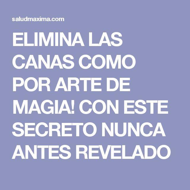 ELIMINA LAS CANAS COMO POR ARTE DE MAGIA! CON ESTE SECRETO NUNCA ANTES REVELADO