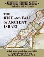 Come and See: The Rise and Fall of Ancient Israel $24.95 USD  The Rise and Fall of Ancient Israel covers the Old Testament books of Joshua, Judges, 1 and 2 Kings, 1 and 2 Chronicles, Amos, Hosea and Jeremiah. Explore the ways in which God cares for His Chosen People in good times and bad times, as they turn away from God in rebellion and eventually return to Him in repentance.