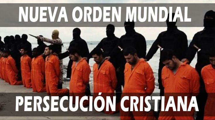 NUEVA ORDEN MUNDIAL, CRISTIANOS PERSEGUIDOS Y MUERTOS EN TODO EL MUNDO, ...