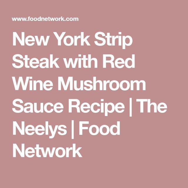 New York Strip Steak with Red Wine Mushroom Sauce Recipe | The Neelys | Food Network