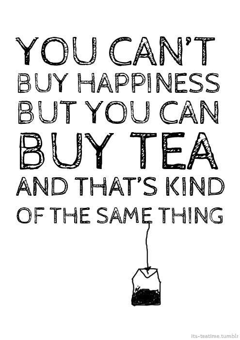 You can't buy happiness, but you can buy tea and that's kind of the same thing. Words to live by! Tea quotes.