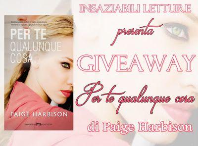 """Insaziabili Letture: Giveaway: """"PER TE QUALUNQUE COSA"""" di Paige Harbiso..."""