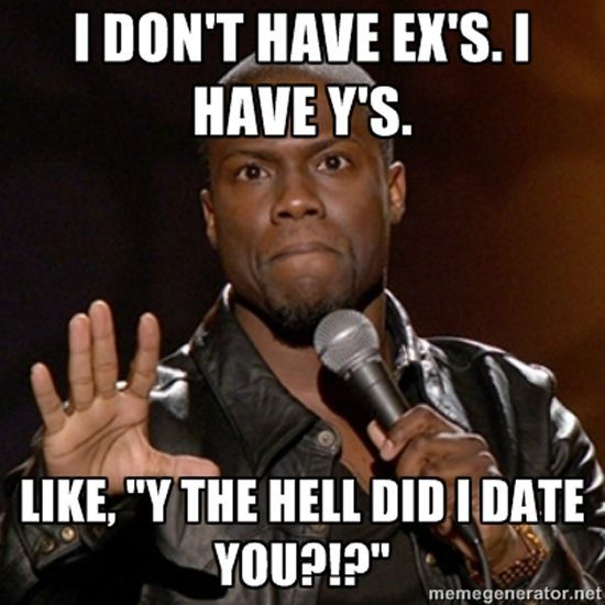 "Kevin Hart Quotes | ""I don't have Ex's. I have Y's. Like, Y the hell did I date you?!?!"" - Kevin Hart"