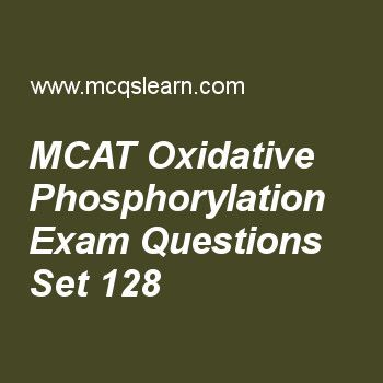 Practice test on mcat oxidative phosphorylation, MCAT quiz 128 online. Practice mcat: oxidative phosphorylation test with answers. Practice online quiz to test knowledge on, mcat: oxidative phosphorylation, degenerate code and wobble pairing, regulation of metabolic pathways, flavoproteins, reduction of activation energy worksheets. Free mcat: oxidative phosphorylation test has multiple choice questions as electrons in electron transport chains reduces oxygen in to, answers key with ..